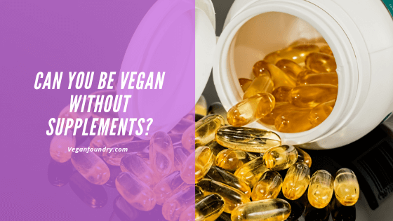 can you be vegan without supplements