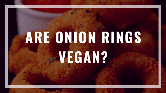 are onion rings vegan?