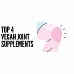 Top 4 Joint Supplements For Vegans in 2021[Review + Guide]